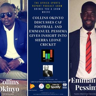Collins Okinyo Discusses The Evolution of CAF And Pessima Gives Insight To Cricket In Sierra Leone