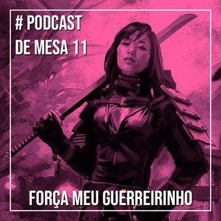 Podcast de Mesa 011 - Força meu guerreirinho