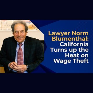 Lawyer Norm Blumenthal: California Turns up the Heat on Wage Theft
