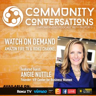 Angie Nuttle with V.I.P. Center for Business Women :: Community Conversations TV Podcast Episode 4