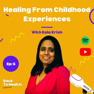 Episode 6 - Healing Childhood Experiences With Kala Krish