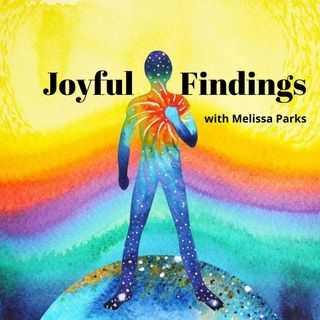 10Feb2021 Joyful Findings  Special Guest Marcia Morse