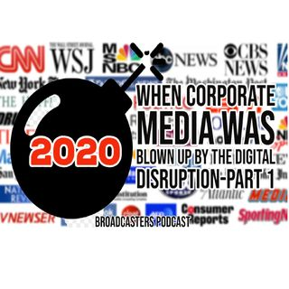 2020: When Corporate Media Was Blown Up By The Digital Disruption-Part 1 BP122520-154