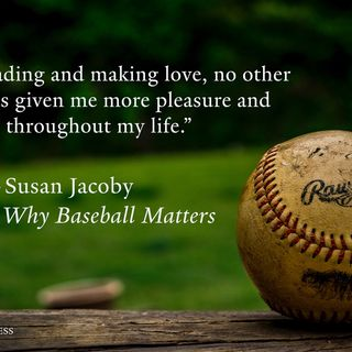 Sports of All Sorts:Susan Jacoby Author of Why Baseball Matters