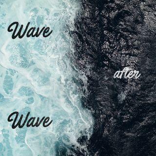 Wave after Wave | Martedì 14 Agosto