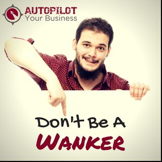 #76 - No Wankers! Save Your Business