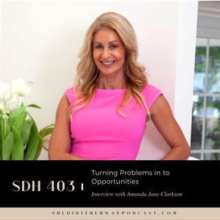SDH 403: Turning Problems in to Opportunities with Amanda Jane Clarkson