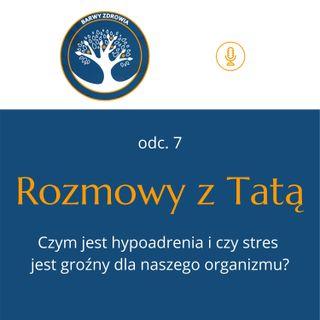 07. Rozmowy z Tatą - Czym jest hypoadrenia i czy stres jest groźny dla naszego organizmu?