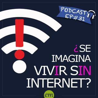 Ep#31- ¿Se imagina vivir sin internet? 🇨🇴🇧🇷🇻🇪🇲🇽🇩🇴