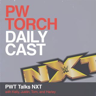 PWTorch Dailycast - PWT Talks NXT with Wells and James - Great DIY segment and where it'll to go now, another multi-woman match at TakeOver