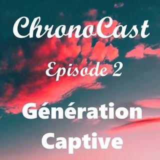 ChronoCast 2 - Génération Captive (1)