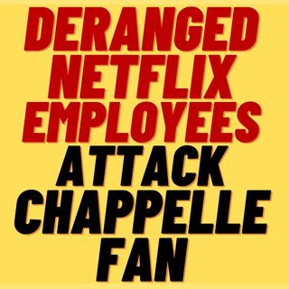 Deranged NETFLIX Protesters Attack DAVE CHAPPELLE Supporter