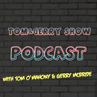 The Tom & Gerry Show Podcast