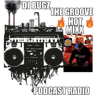 THE GROOVE HOT MIXX PODCAST OLD SCHOOL WIT DJ BUGZ
