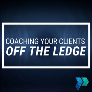 Coaching Your Clients Off the Ledge [Episode 17]