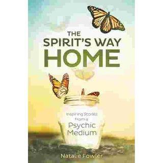 The Spirit's Way Home ~ Supernatural Stories from Psychic Medium Natalie Fowler