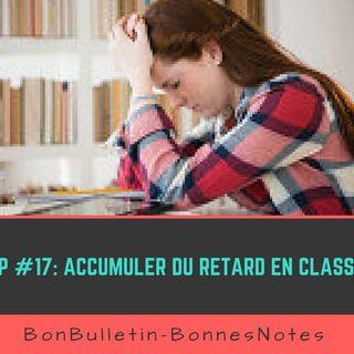 Ep#17 : Accumuler du retard en classe
