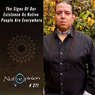 "Episode 271 ""The Signs of our existence as Native people are everywhere."""