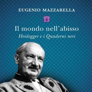 """Eugenio Mazzarella """"Il mondo nell'abisso"""" Heidegger e i Quaderni neri"""