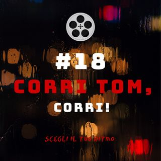 #18 - Corri Tom, Corri!