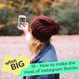 19 - How to make the most of your Instagram Stories