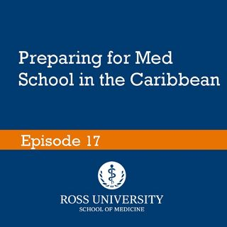 Episode 17 - Preparing for Med School in the Caribbean