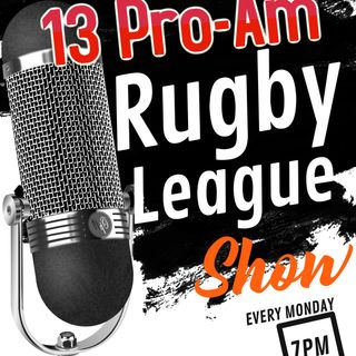13 Pro-Am Rugby League Show ***LIVE*** On Spreaker