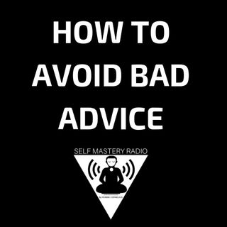 How to Avoid Bad Advice