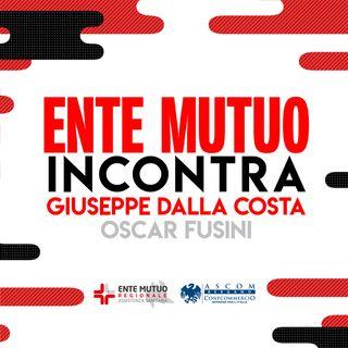 Ente Mutuo incontra: Giuseppe dalla Costa e Oscar Fusini