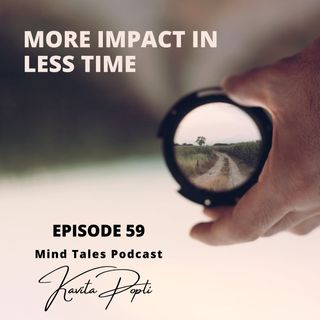 Episode 59 - More impact in less time