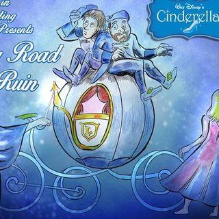 Long Road to Ruin: Cinderella (Disney animated)