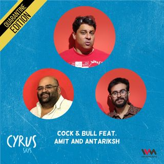 Ep. 526: Cock & Bull feat. Amit and Antariksh