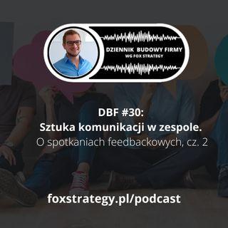 DBF #30: Sztuka komunikacji w zespole. O spotkaniach feedbackowych - cz.2 [BIZNES]