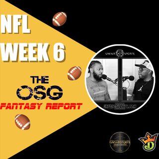 Week 6 Fantasy Football w/ The OSG