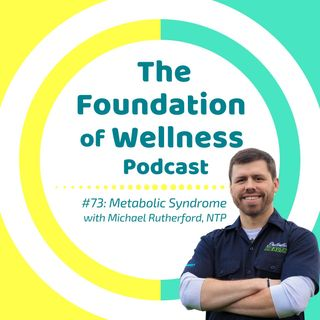 #73: Metabolic Syndrome, Get off Your Meds, Reverse Diabetes w/ Michael Rutherford