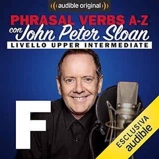 Phrasal verbs A-Z. F (Lesson 9) - John Peter Sloan