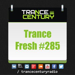 Trance Century Radio - #TranceFresh 285