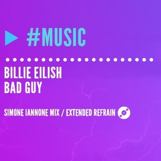 Billie Eilish - Bad Guy | Extended Refrain (Simone Iannone Mix)