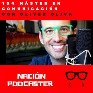 Nacion Podcaster 134 Máster en comunicación con Oliver Oliva @oli_veroliva