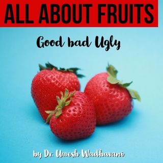 All about Fruits - A podcast by Dr. Umesh Wadhavani