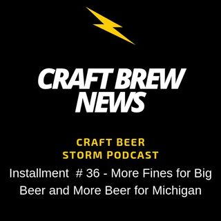 Craft Brew News # 36-  More Fines for Big Beer and More Beer for Michigan