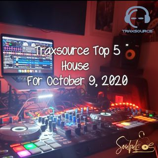 TRAXSOURCE TOP 5 HOUSE FOR OCT 9 2020