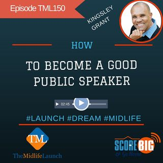 5 Super Tips To Become A Good Public Speaker | Kingsley Grant | Episode TML150