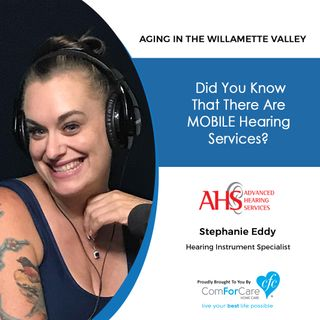 9/24/19: Stephanie Eddy with Advanced Hearing Services |Did you know that there are MOBILE hearing services? |Aging in the Willamette Valley
