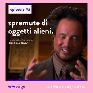 03 // Spremute di oggetti alieni. ft. Marcello Pirovano