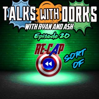 TALKS WITH DORKS EPISODE 20 (RECAP SORT OF)