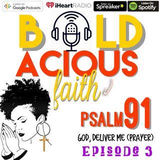E3 Psalm 91: God Deliver Me (Deliverance Faith)