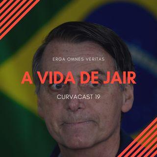 CurvaCAST 19 - A Vida de Jair