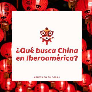 ¿Qué busca China en Iberoamérica?