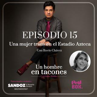 Ep 15 Una mujer trans en el Estadio Azteca conRocío Chávez